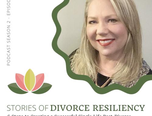 Stories of Divorce Resiliency: Season 2, Episode 11